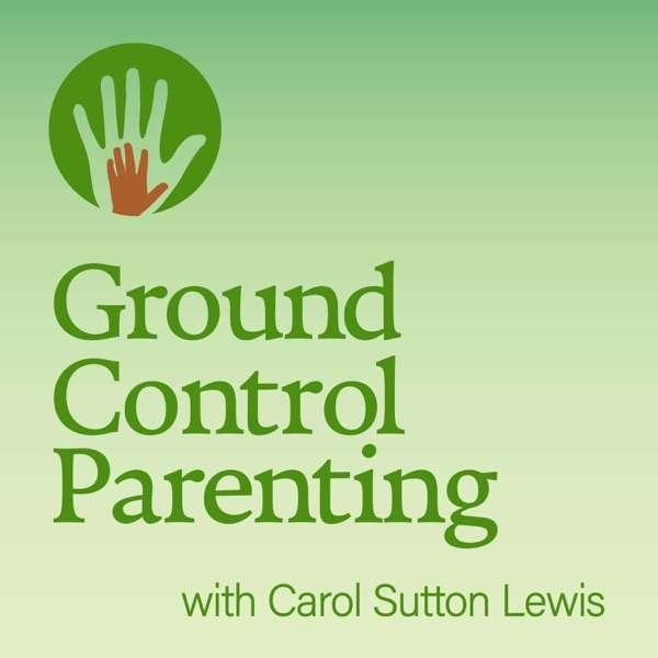 Ground Control Parenting with Carol Sutton Lewis