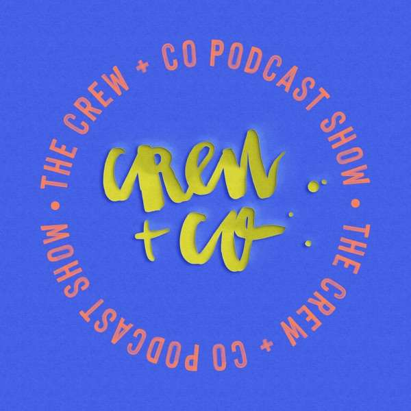 The Crew + Co Podcast Show