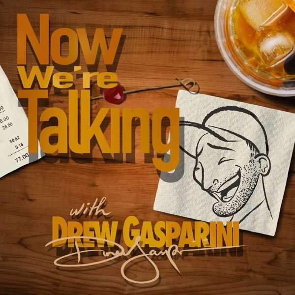 NOW WE'RE TALKING with Drew Gasparini