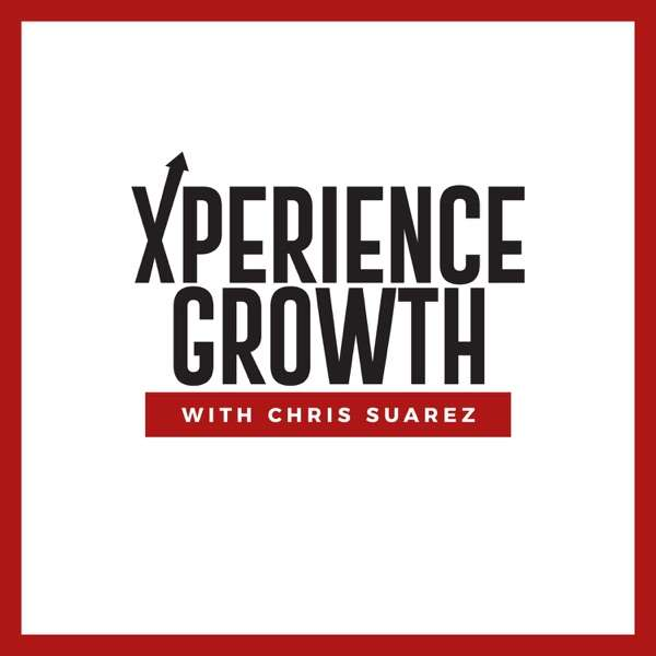 Xperience Growth with Chris Suarez