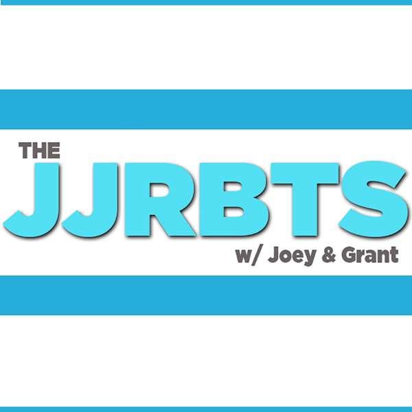 The #JJRBTS w/ Joey & Grant