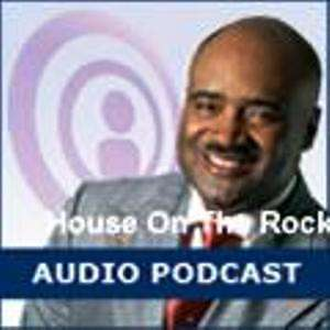 House On The Rock – Audio Podcasts