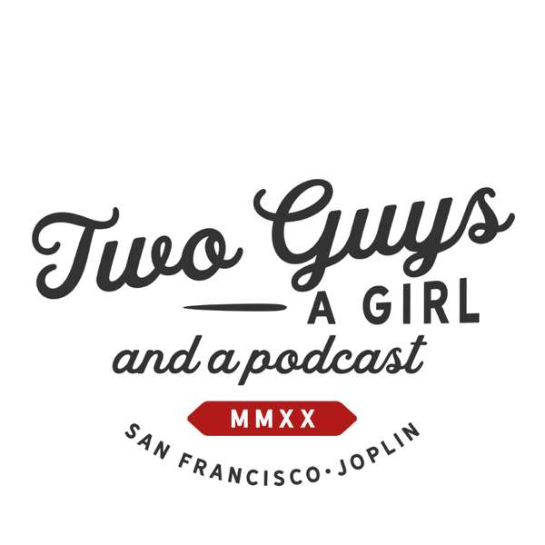 Two Guys, A Girl and a Podcast