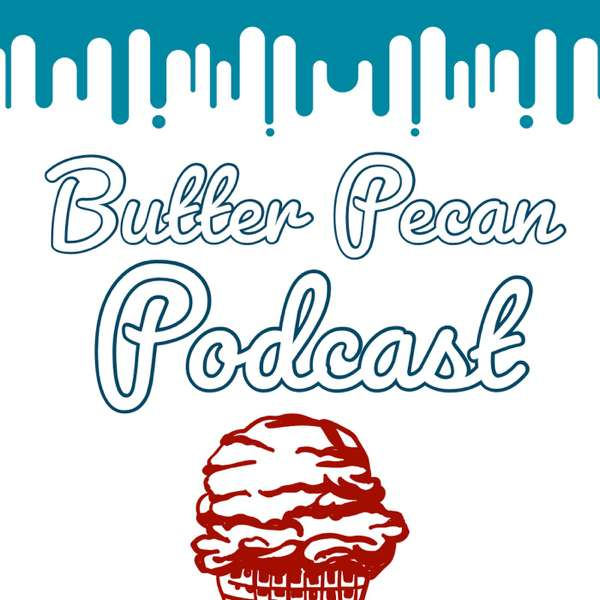 Butter Pecan Podcast