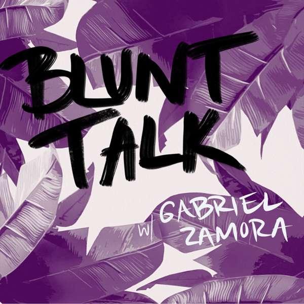 Blunt Talk with Gabriel Zamora