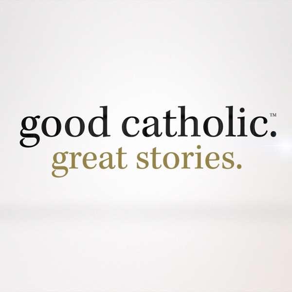 Good Catholic: Great Stories