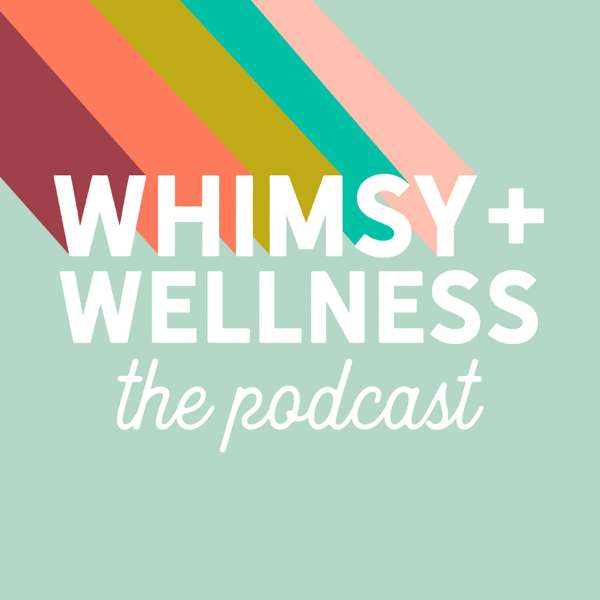 The Whimsy + Wellness Podcast