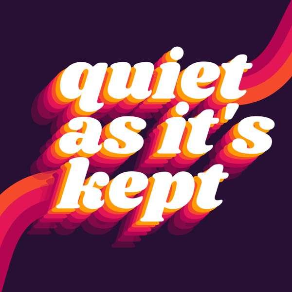 Quiet As It's Kept