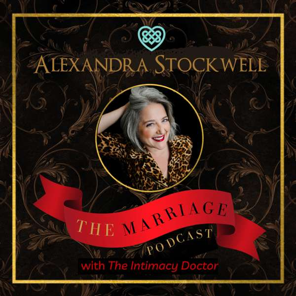 The Marriage Podcast with Alexandra Stockwell, MD