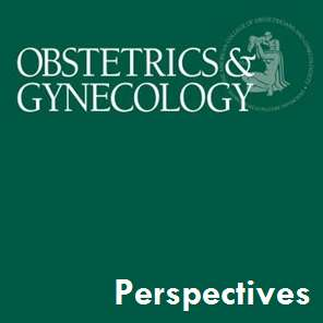 Obstetrics & Gynecology: Editor's Picks and Perspectives