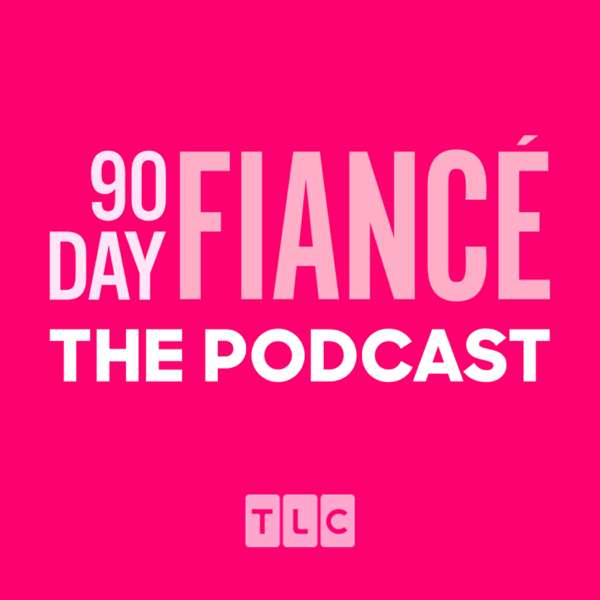 90 Day Fiancé: The Podcast