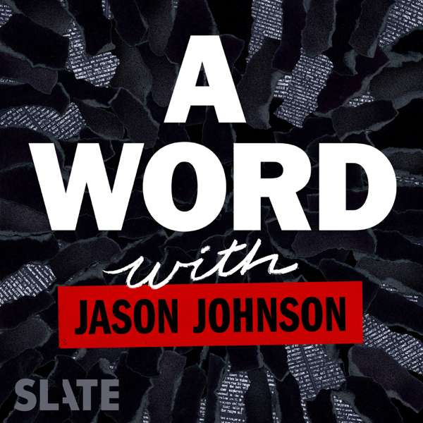 A Word … with Jason Johnson – Slate Podcasts