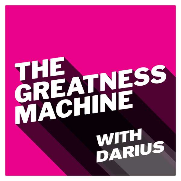 The Greatness Machine – Darius Mirshahzadeh