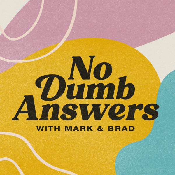 No Dumb Answers with Mark & Brad