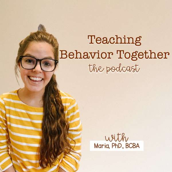 The Teaching Behavior Together Podcast – Maria