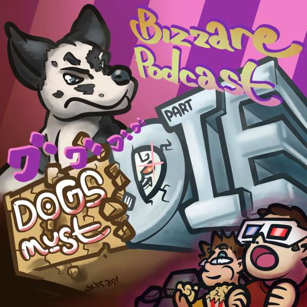 Bizarre Podcast: Dogs Must Die