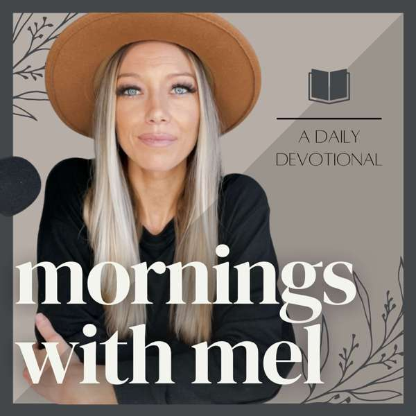 Mornings with Mel | A Daily Christian Devotional Podcast