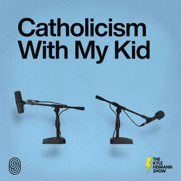 Catholicism With My Kid – The Kyle Heimann Show