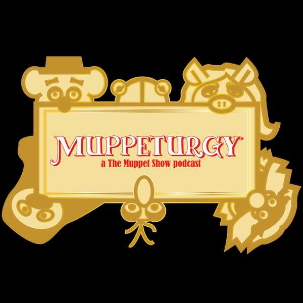 """Muppeturgy: A """"The Muppet Show"""" Rewatch Podcast"""