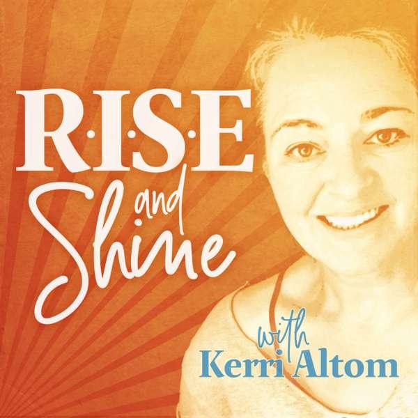 RISE AND SHINE WITH KERRI ALTOM