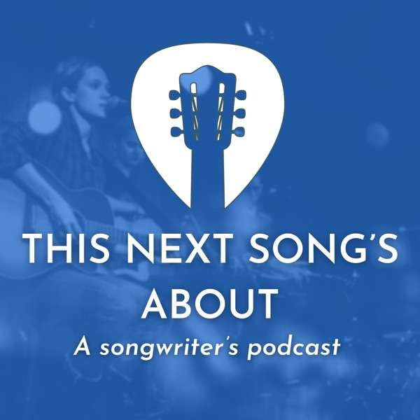 This Next Song's About – A Songwriter's Podcast