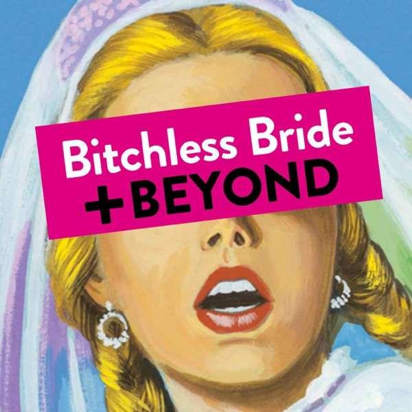 Bitchless Bride + Beyond