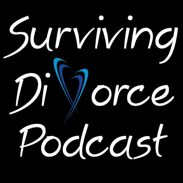 Surviving Divorce Podcast: Hope, Healing, Recovery, Personal Finance, Co-Parenting