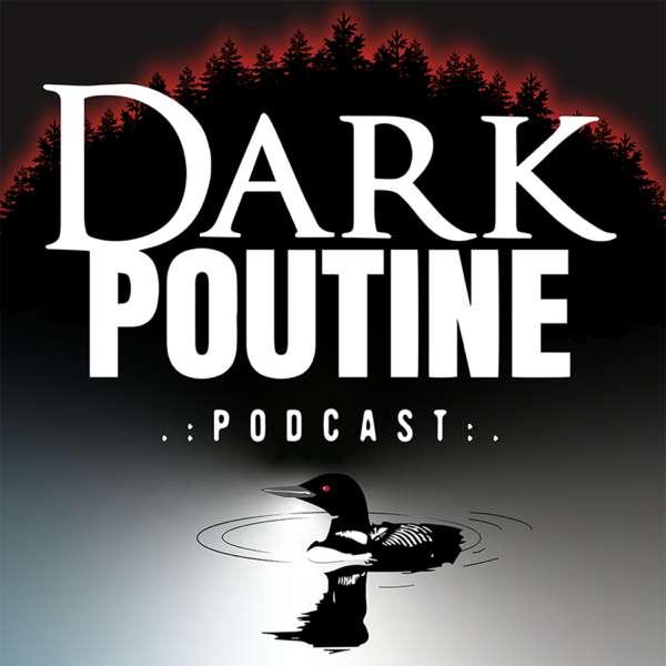 Dark Poutine – True Crime and Dark History
