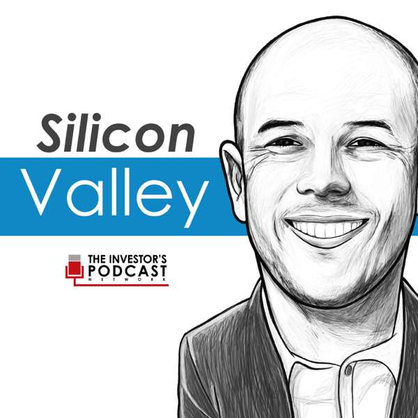 Silicon Valley – The Investor's Podcast Network – The Investor's Podcast Network