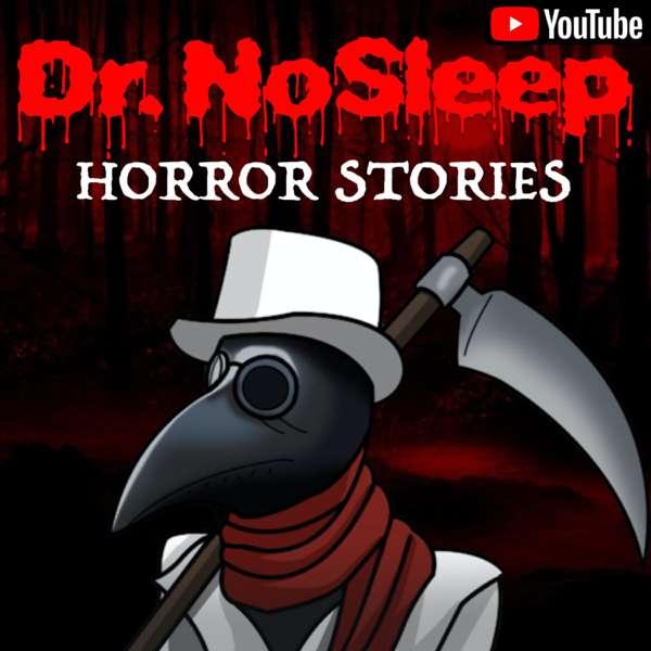 Dr. NoSleep   Scary Horror Stories – Dr. NoSleep
