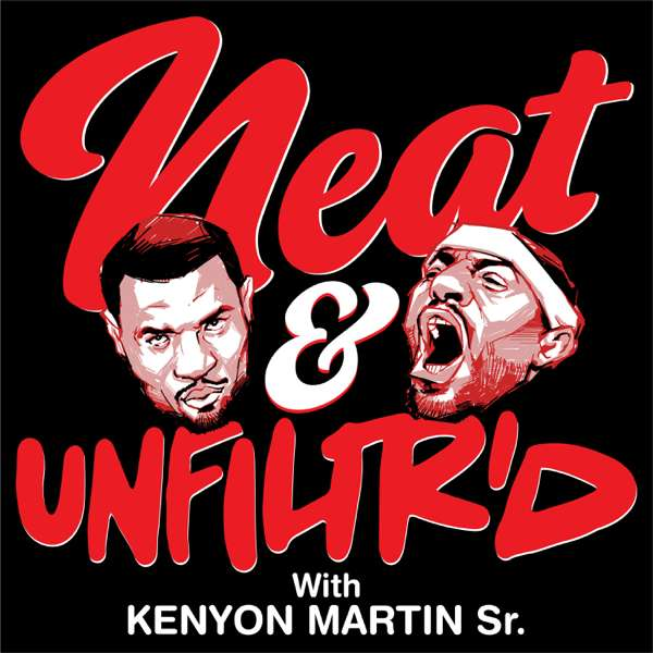 Neat & Unfiltered with Kenyon Martin and Jadakiss