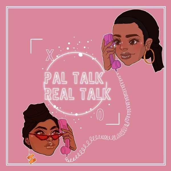 Pal Talk Real Talk