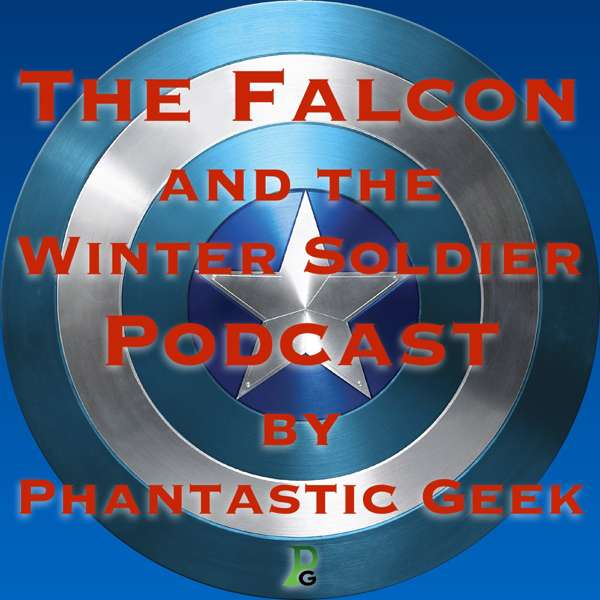 The Falcon and the Winter Soldier Podcast by Phantastic Geek