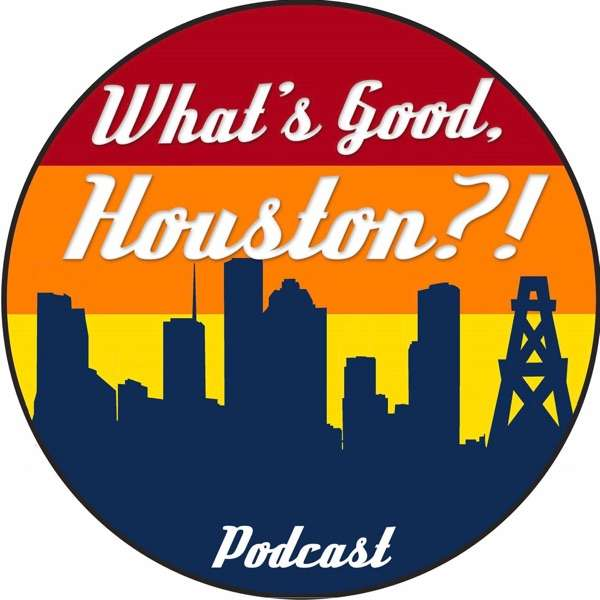 """The """"What's Good, Houston?!"""" Podcast"""
