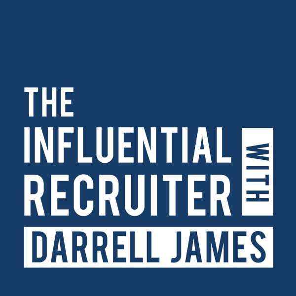 The Influential Recruiter with Darrell James