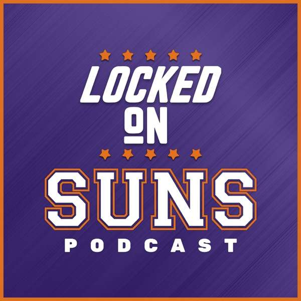 Locked On Suns – Daily Podcast On The Phoenix Suns