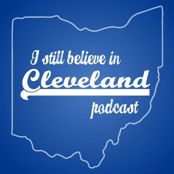 I Still Believe In Cleveland Podcast