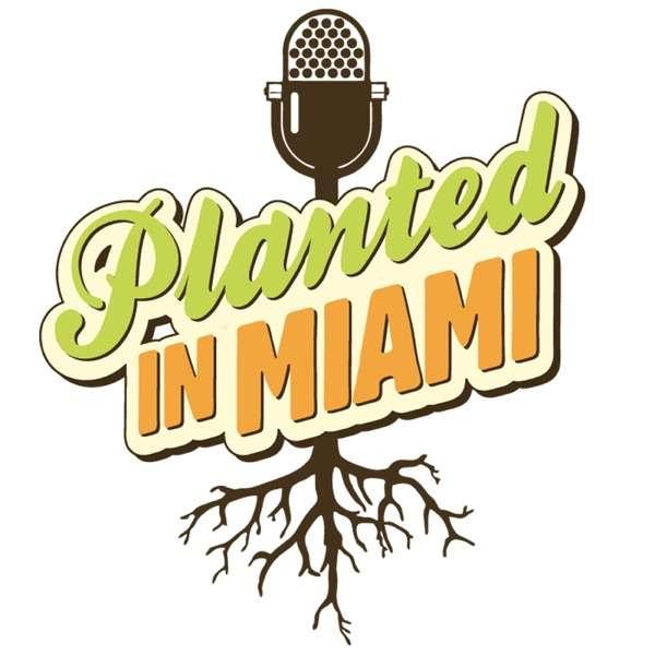 Planted in Miami