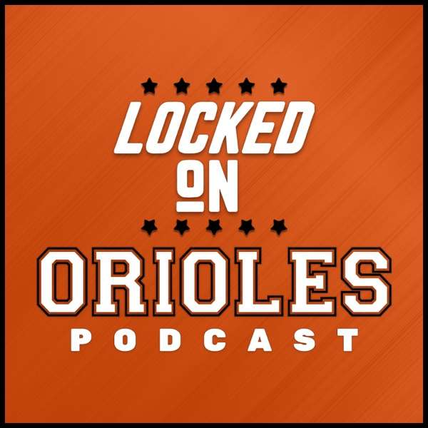Locked On Orioles – Daily Podcast On The Baltimore Orioles
