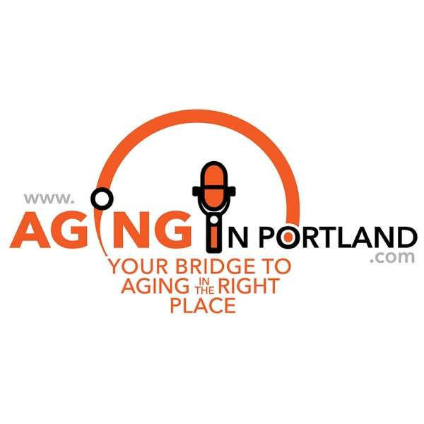 Aging in Portland   Radio Show and Podcast