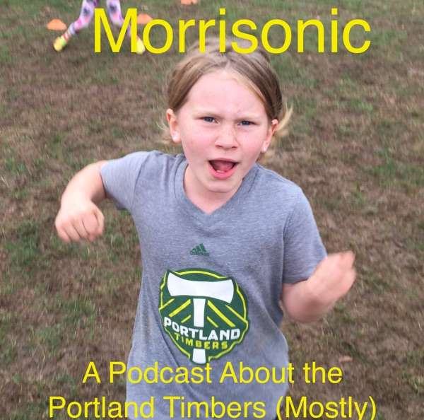 Morrisonic: A Podcast About the Portland Timbers (Mostly)