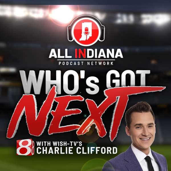 Who's Got Next with WISH-TV's Charlie Clifford