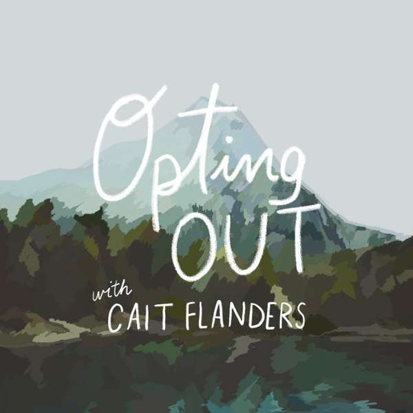 Opting Out with Cait Flanders