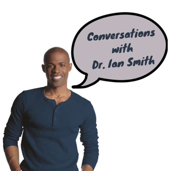 Conversations with Dr. Ian Smith Podcast