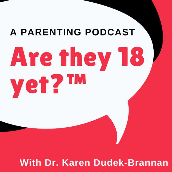 Are they 18 yet?™ – Dr. Karen Dudek-Brannan