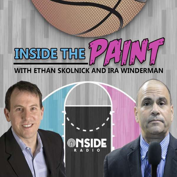 Inside the Paint with Ethan Skolnick & Ira Winderman