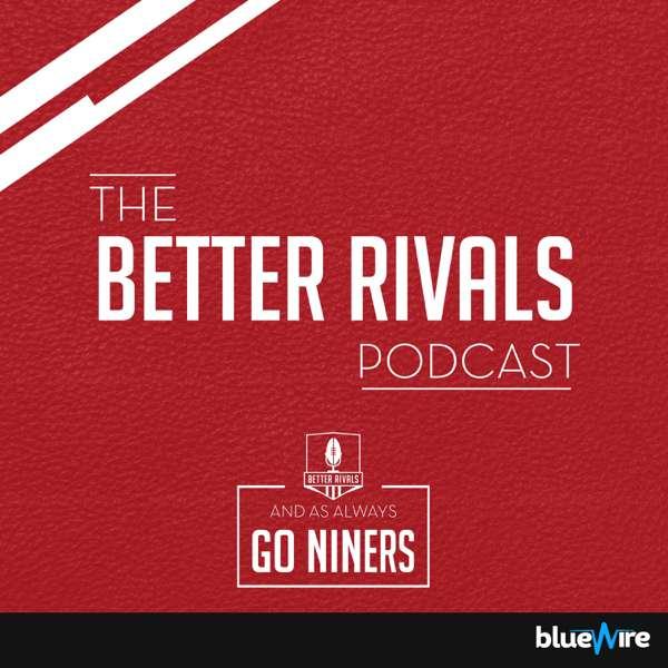 Better Rivals: A San Francisco 49ers Podcast