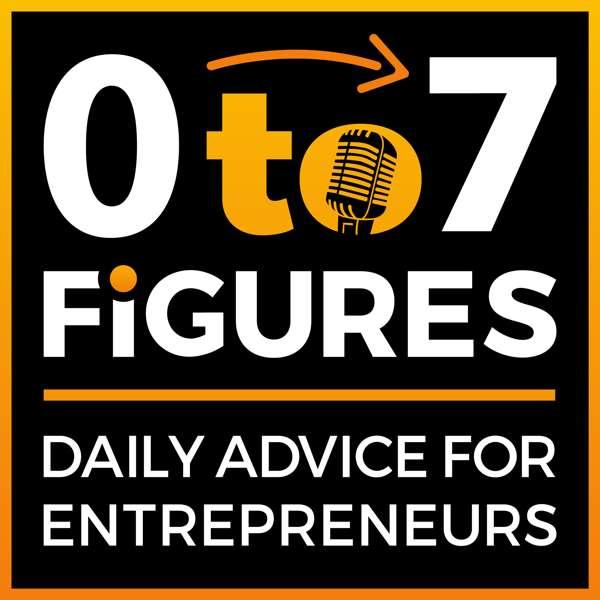 Zero to Seven Figures Entrepreneur Podcast – Entrepreneur Tips & Entrepreneur Tactics
