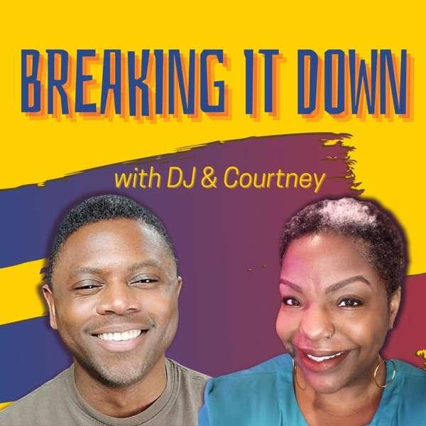 Breaking It Down with DJ & Courtney