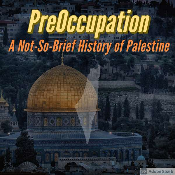 PreOccupation: A Not-So-Brief History of Palestine – Bassam